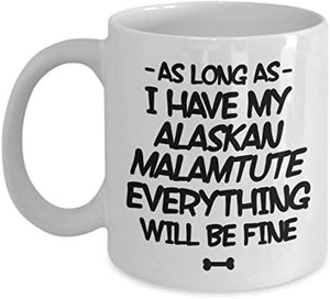 Dog Lover Coffee Mug 11 oz - - As long as - i have my alaskan malamtute everything will be fine