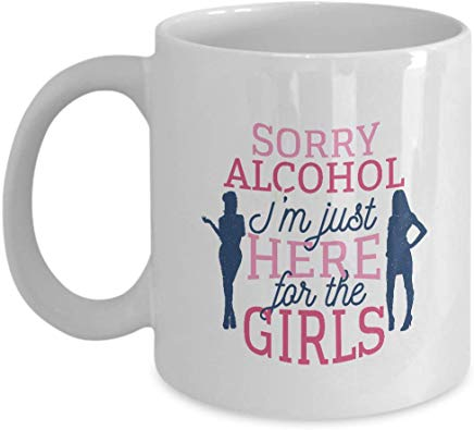 Alcohol Gift 11 oz - Sorry alcohol i'm just here for the girls