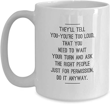 Alexandria Cortez Coffee Mug 15 oz - They'll tell you- you're too loud. That you need to wait your turn and ask the right people just for permission. doit any way.