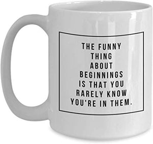 Alexandria Cortez Mug 15 oz - The funny thing about beginnings is that you Rarely know you're in them