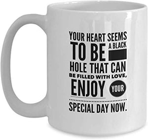 49Th Birthday Present Mug 15 Oz - You Heart Seems To Be A Black Hole That Can Be Filled With Love Enjoy Your Special Day Now