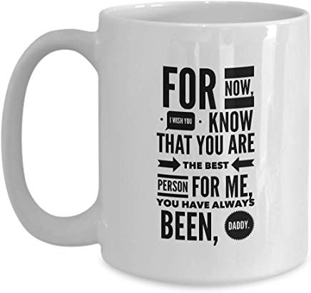 49Th Birthday Coffee Mug 15 Oz - For Now I Wish You Know That You Are The Best Person For Me You Have Always Been Daddy
