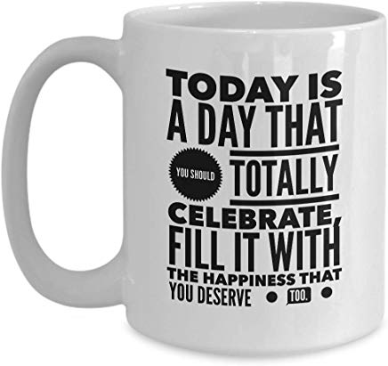 49Th Birthday Mug 15 Oz - To Day Is A Day That You Should Totally Celebrate Fill It With The Happiness That You Deserve Too