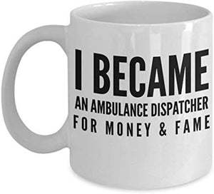 Dispatcher Coffee Mug 11 oz - I became an Ambulance dispatcher for money & fame