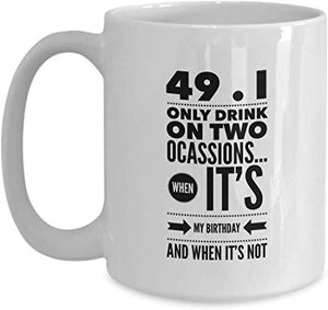 49Th Birthday Present Mug 15 Oz - 49.1 Only Drink On Two Ocassions When Its My Birthday And When Its Not