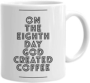 Creative Writing Present Mug 11 Oz - On The Eighth Day God Created Coffee