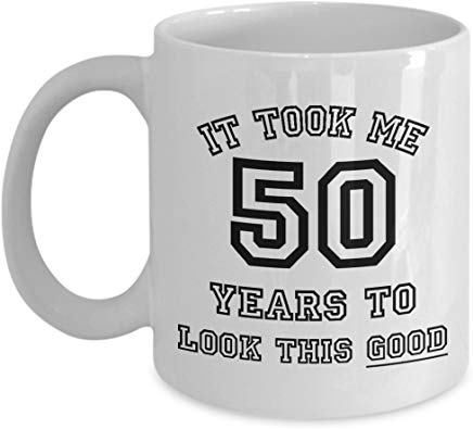 Birthday Gift Mug 11 Oz - It Took Me 50 Years To Look This Good