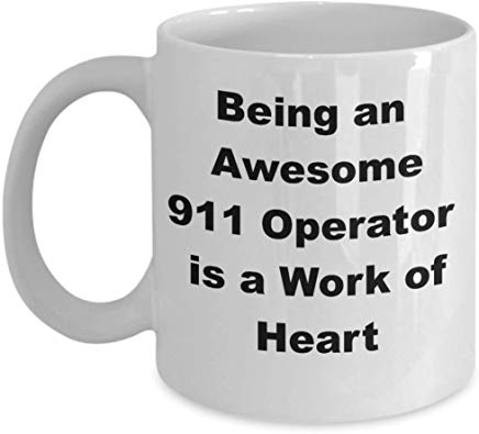 Dispatcher Mug 11 Oz - Being An Awesome 911 Operator Is A Work Of Heart