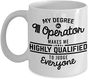 Dispatcher Present Mug 11 Oz - My Degree In 911 Operator Make Me Highly Qualified To Judge Everyone