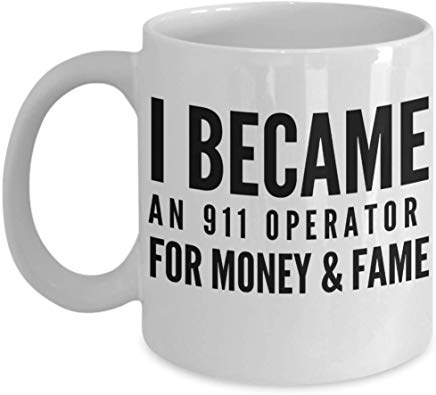 Dispatcher Coffee Mug 11 Oz - I Became An 911 Operator For Money & Fame