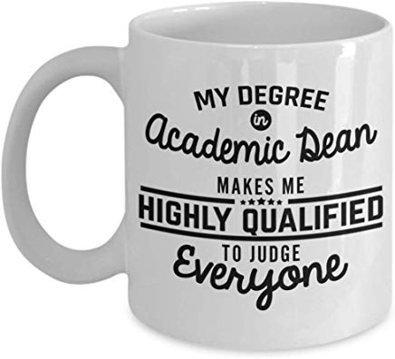 Academic Dean Gift Mug 11 Oz - My Degree In Academic Dean Make Me Highly Qualified To Judge Everyone
