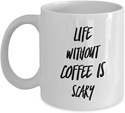 Creative Writing Coffee Mug 11 Oz - Life Without Coffee Is Scary
