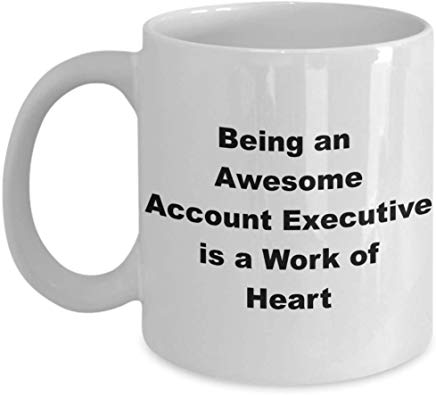 Administrative Gift Mug 11 Oz - Being An Awesome Account Executive Is A Work Of Heart