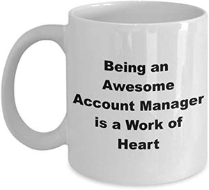 Accountant Present Mug 11 Oz - Being An Awesome Account Manager Is A Work Of Heart