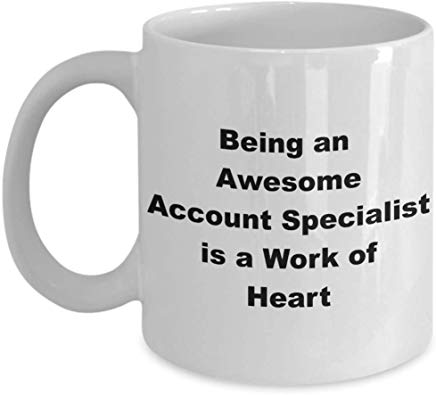 Administrative Mug 11 Oz - Being An Awesome Account Specialist Is A Work Of Heart
