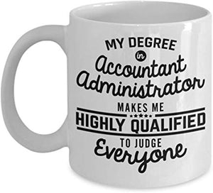 Accountant Gift Mug 11 Oz - My Degree In Accountant Administrator Makes Me Highly Qualified To Judge Everyone