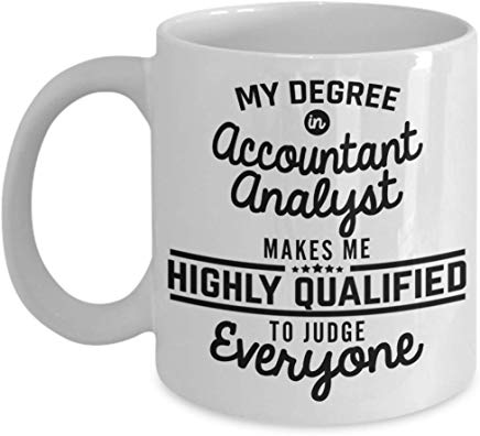 Accountant Present Mug 11 Oz - My Degree In Accountant Analist Makes Me Highly Qualified To Judge Everyone