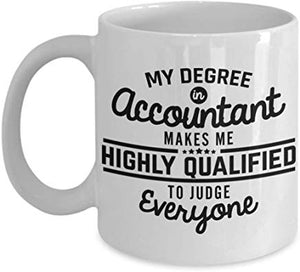 Accountant Present Mug 11 Oz - My Degree In Accountant Makes Me Highly Qualified To Judge Everyone