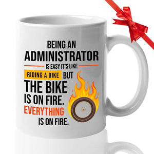 Administrator Gift Mug 11 Oz - Being An Administrator Is Easy It'S Like Riding A Bike Except The Bike Is On Fire. Everything Is On Fire