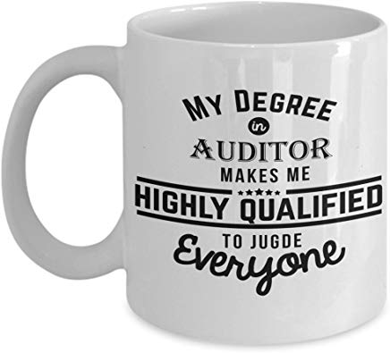 Accountant Present Mug 11 Oz - My Degree In Auditor Makes Me Highly Qualified To Judge Everyone