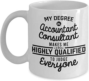 Accountant Coffee Mug 11 Oz - My Degree In Accountant Consultant Makes Me Highly Qualified To Judge Everyone