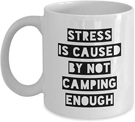 Camping Gift Mug 11 Oz - Strees Is Caused By Not Camping Enough