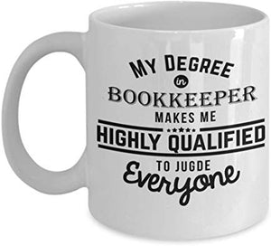 Accountant Gift Mug 11 Oz - My Degree In Bookkeeper Makes Me Highly Qualified To Judge Everyone