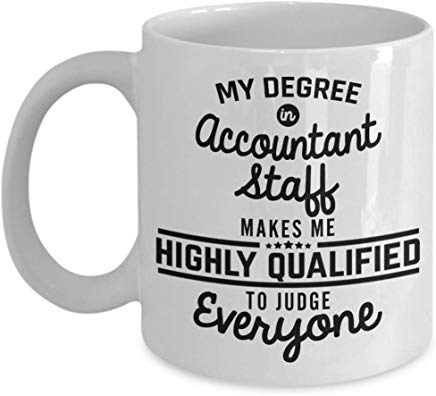 Accountant Coffee Mug 11 Oz - My Degree In Accountant Staff Makes Me Highly Qualified To Judge Everyone