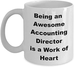 Accountant Gift Mug 11 Oz - Being An Awesome Accounting Director Is A Work Of Heart