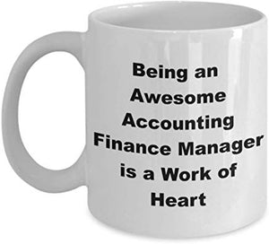 Accountant Coffee Mug 11 Oz - Being An Awesome Accounting Finance Manager Is A Work Of Heart