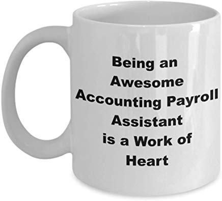 Accountant Gift Mug 11 Oz - Being An Awesome Accounting Payroll Assistant Is A Work Of Heart
