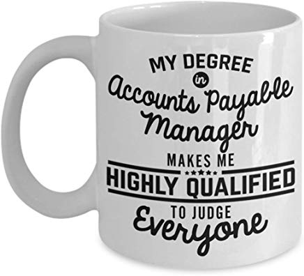 Accountant Coffee Mug 11 Oz - My Degree In Accounts Payable Manager Makes Me Highly Qualified To Judge Everyone