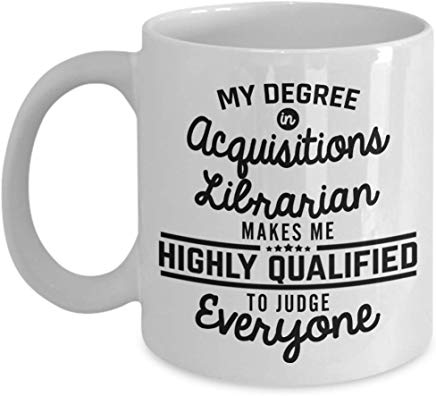 Librarian Mug 11 Oz - My Degree In Acquisitions Librarian Manager Makes Me Highly Qualified To Judge Everyone