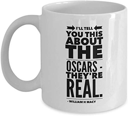William H Macy Gift Mug 11 Oz - I'Ll Tell You This About The Oscars. They'Re Real. - William H Macy