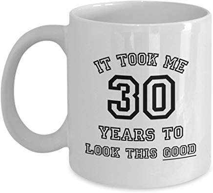 Birthday Mug 11 Oz - It Took Me 30 Years To Look This Good