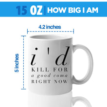 Load image into Gallery viewer, Schitts Creek Coffee Mug Gift 15 oz - I'd kill for a good coma right now