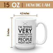 Load image into Gallery viewer, Schitts Creek Coffee Mug Gift 15 oz - I'm trying very hard not to connect with people right now.