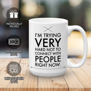 Schitts Creek Coffee Mug Gift 15 oz - I'm trying very hard not to connect with people right now.