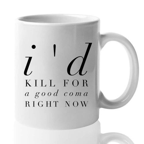 Schitts Creek Coffee Mug Gift 15 oz - I'd kill for a good coma right now
