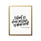 What's Done in Love Art Print