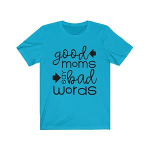 Good Moms Say Bad Words - Funny Unisex Jersey Short Sleeve Tee