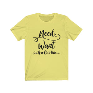 Retail Therapy - Need Want Such a Fine Line - Unisex Jersey Short Sleeve Tee