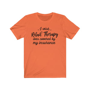 Retail Therapy Covered By Insurance - Unisex Jersey Short Sleeve Tee