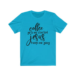 Coffee Gets Me Started Jesus Keeps Me Going - Funny - Unisex Jersey Short Sleeve Tee