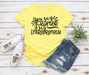 You Say Crafter I Say Entrepreneur, Crafting Shirt - Unisex Jersey Short Sleeve Tee