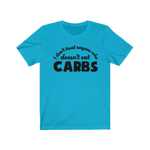 Don't Trust Anyone That Doesnt Eat Carbs - Diet Shirt - Funny - Unisex Jersey Short Sleeve Tee