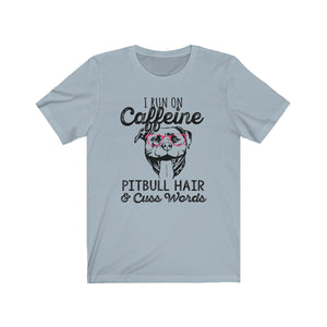 I Run On Caffeine Pitbull Hair and Cuss Words TShirt - Unisex Jersey Short Sleeve Tee