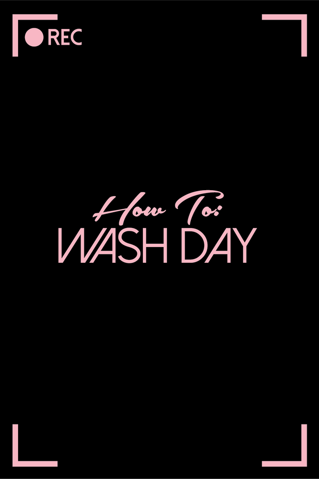 How To: Wash Day