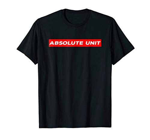 Absolute Unit T-Shirt for Massive Lads
