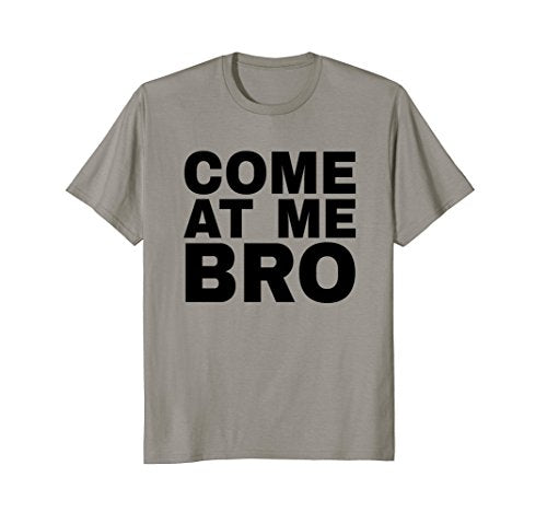 Come At Me Bro Tee Shirt